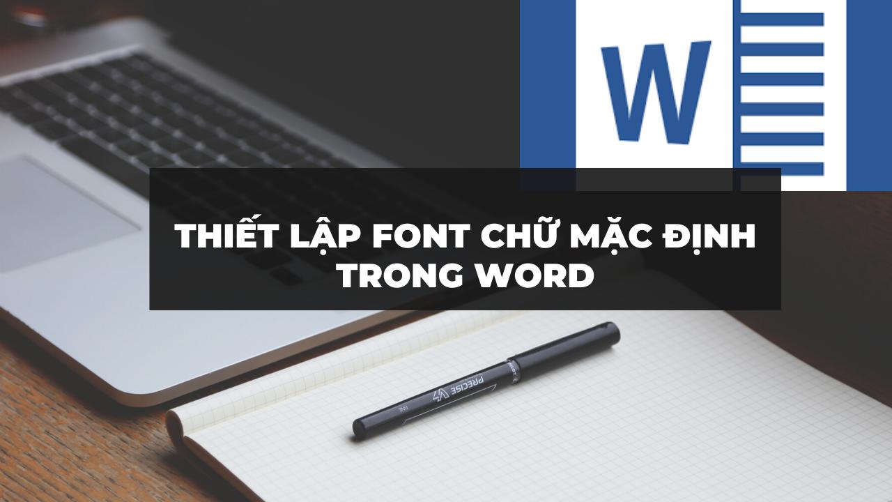 Thiết lập font chữ mặc định trong Word