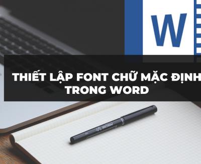 Cài đặt Font chữ mặc định trong Word 2007, Word 2010